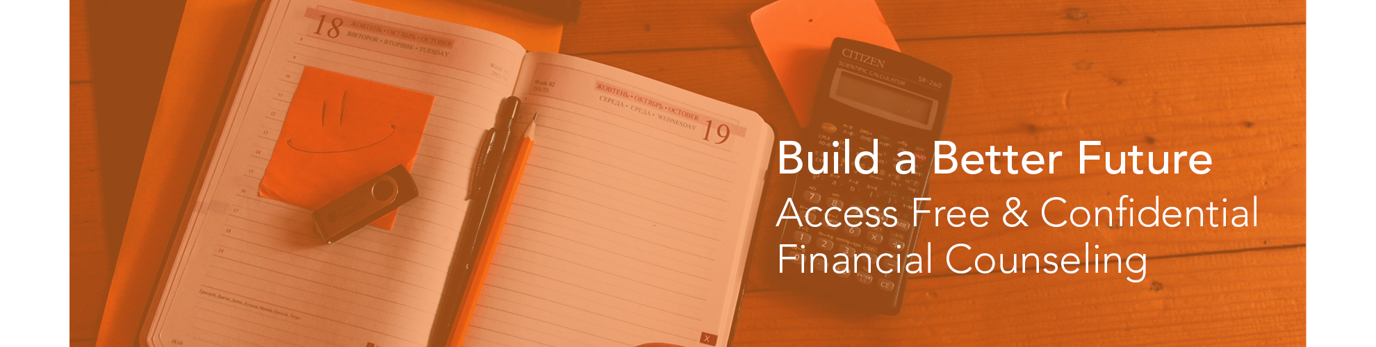 Build a Better Future. Access Free & Confidential Financial Counseling, click to learn more.